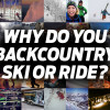 Why Do You Backcountry Ski Or Ride? Tell Us
