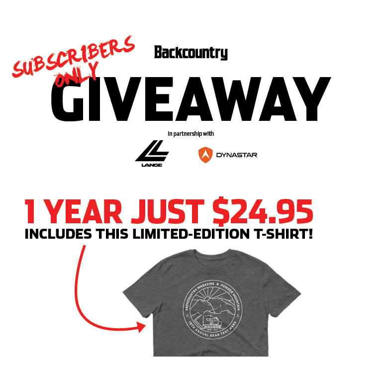 Subscribe to Backcountry for just $24.95 and we'll send you this limited-edition t-shirt. PLUS you'll be entered into our 2017 Subscriber giveaway for a chance to win a pair of Editors' Choice Dynastar skis and Lange boots!